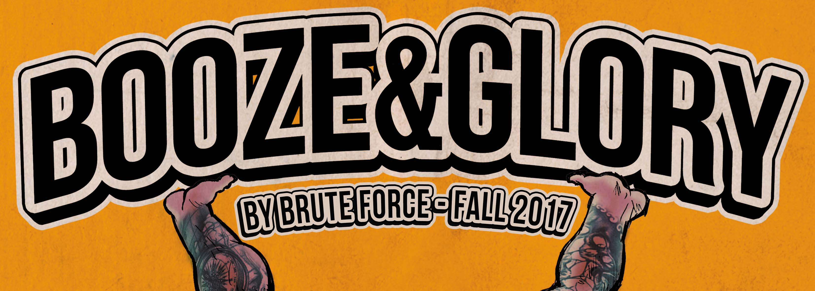 BOOZE & GLORY - BY BRUTE FORCE FALL 2017